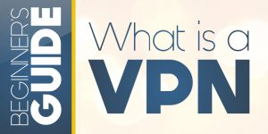 Beginners Guide: What is a VPN?