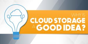 Why Is Cloud Storage is a Good Idea?