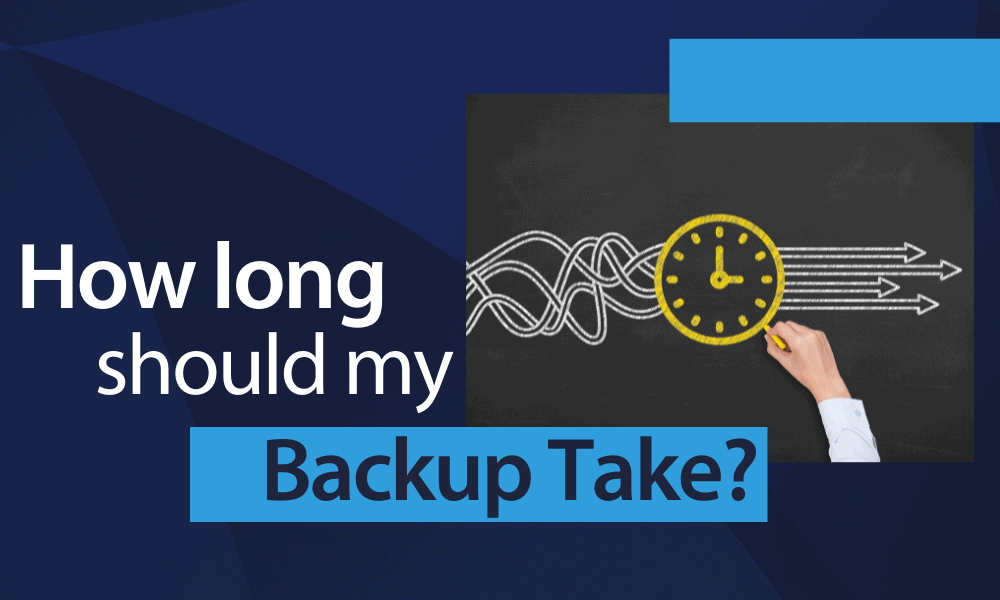 how long should my backup take