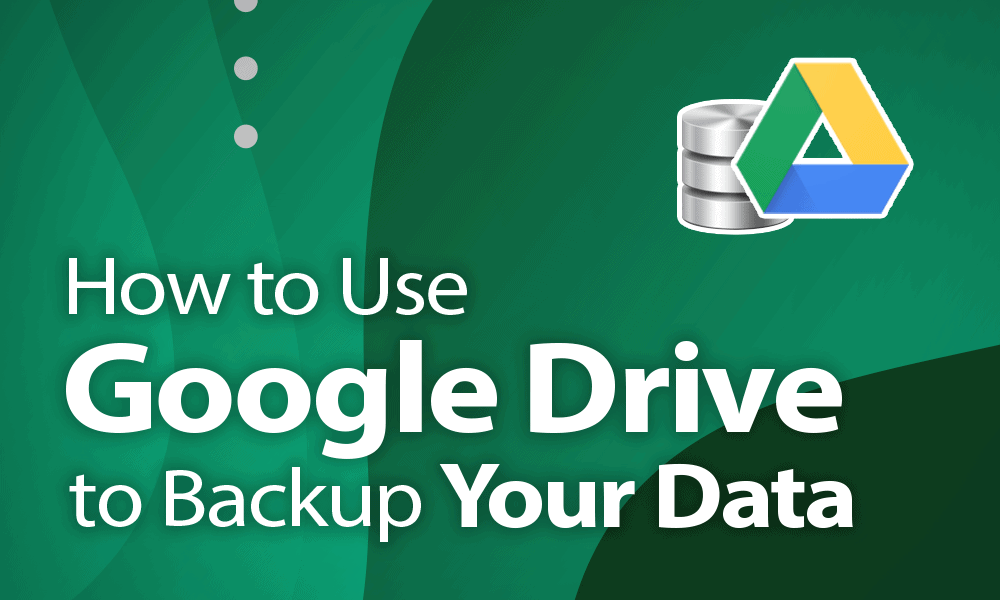 How To Use Google Drive Automatic Backup For Your Data 2021