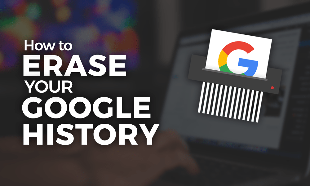 How to Erase Your Google History in 2019