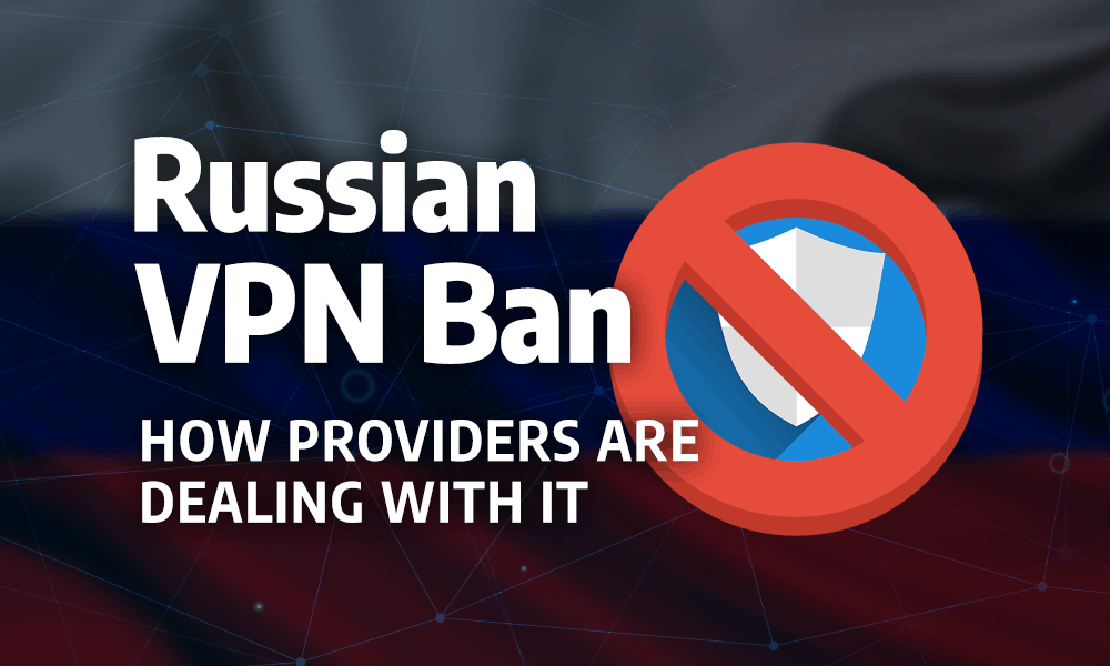 Russian VPN Ban: How Providers Are Dealing With It