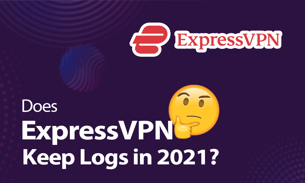 Does-ExpressVPN-Keep-Logs-in-2021