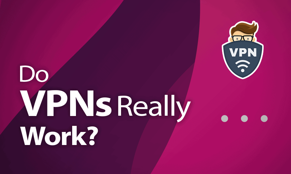 do VPNs really work 1 - What Does A Vpn Actually Do