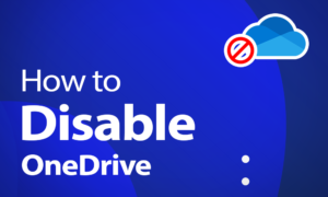 How to Disable OneDrive