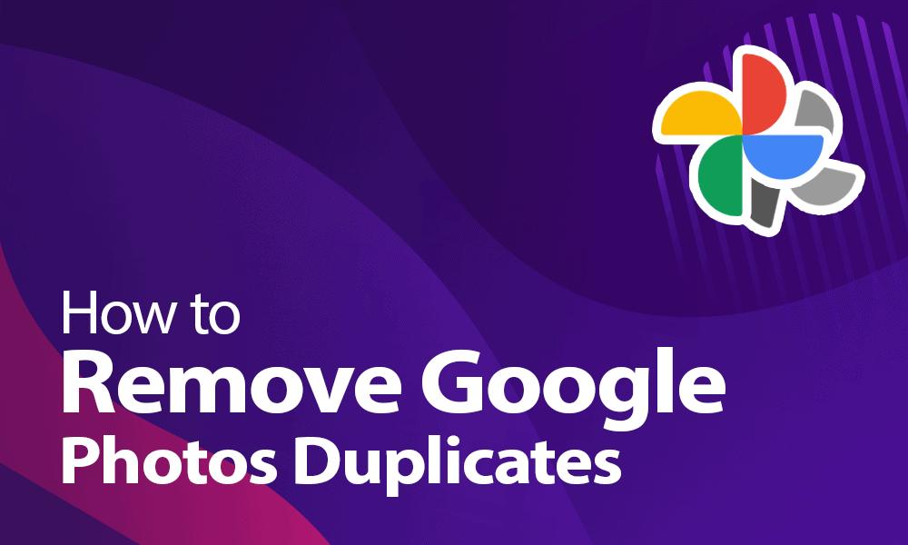 how to remove google photos duplicates