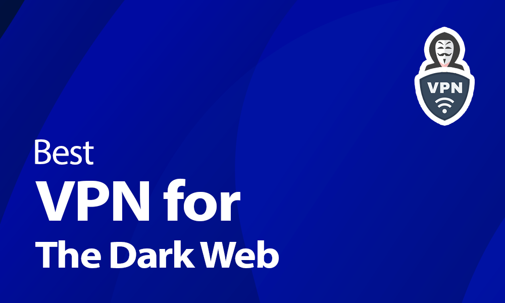 Best VPN for the dark web