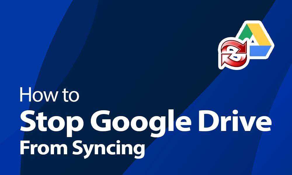 how to stop google drive from syncing