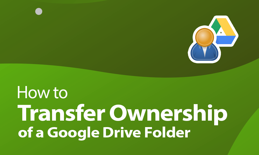 How to transfer ownership of a Gdrive folder