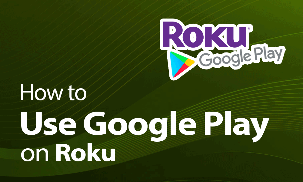 how to use Google Play on Roku