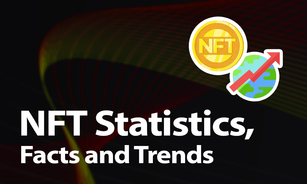 NFT Statistics, Facts and Trends