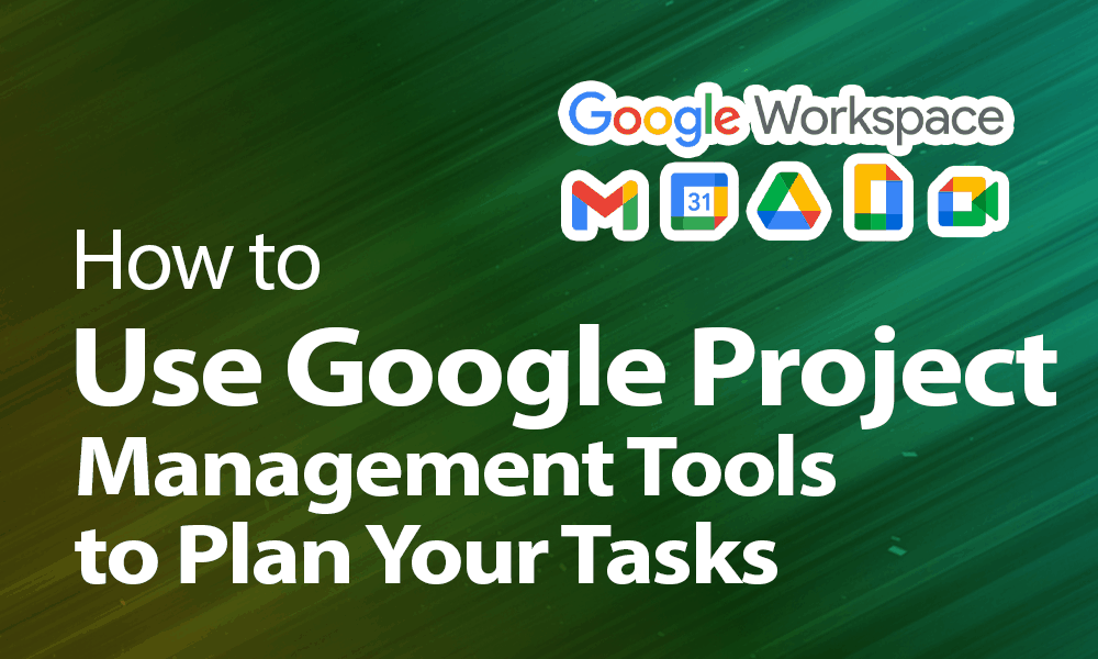 How-to-Use-Google-Project-Management-Tools-to-Plan-Your-Tasks